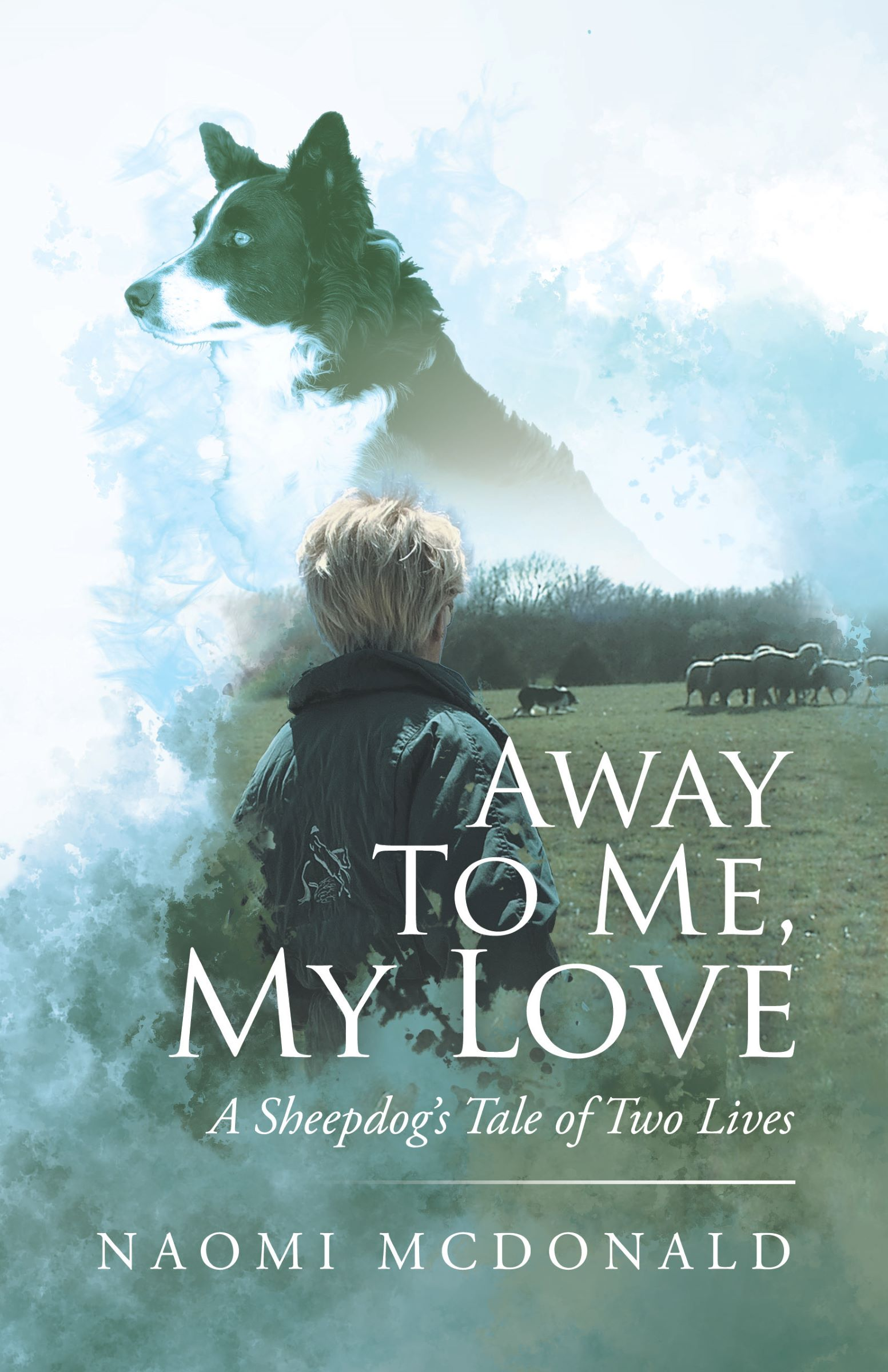 Away to Me, My Love: A Sheepdog's Tale of Two Lives